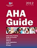 AHA Guide, 2012 Edition (AHA Guide to the Health Care Field (Book))