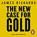 The New Case for Gold Hörbuch von James Rickards Gesprochen von: James Rickards