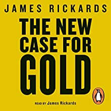 The New Case for Gold Audiobook by James Rickards Narrated by James Rickards
