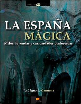 La Espana oscura / Dark Spain: Mitos, Leyendas Y Curiosidades