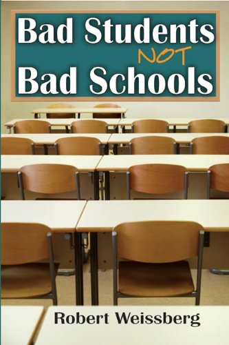 Bad Students, Not Bad Schools: Robert Weissberg: 9781412813457: Amazon.com: Books