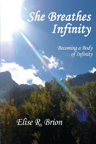Book: She Breathes Infinity - Becoming a Body of Infinity by Elise R. Brion