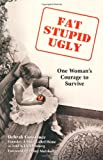 img - for Fat, Stupid, Ugly: One Woman's Courage to Survive book / textbook / text book