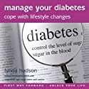 Manage your Diabetes: Cope with Lifestyle Changes (       UNABRIDGED) by Lynda Hudson Narrated by Lynda Hudson