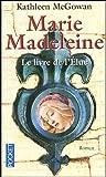 echange, troc Kathleen McGowan - Marie Madeleine, Tome 1 : Le livre de l'Élue