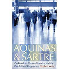 Aquinas and Sartre: On Freedom, Personal Identity, and the Possibility of Happiness