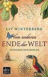 Vom anderen Ende der Welt: Historischer Roman (dtv Unterhaltung)