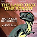 The Land that Time Forgot (       UNABRIDGED) by Edgar Rice Burroughs Narrated by David Sharp