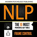 Neuro Linguistic Programming: 2 Manuscripts: The 10 Most Powerful NLP Tools, Frame Control Audiobook by  Modern Psychology Publishing Narrated by Terry F. Self