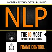 Neuro Linguistic Programming: 2 Manuscripts: The 10 Most Powerful NLP Tools, Frame Control | Livre audio Auteur(s) :  Modern Psychology Publishing Narrateur(s) : Terry F. Self