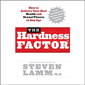 The Hardness Factor: How to Achieve Your Best Health and Sexual Fitness at Any Age | [Steven Lamm]