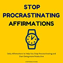 Stop Procrastinating Affirmations: Daily Affirmations to Help You Achieve a Happy and Joyful Life  by Stephens Hyang Narrated by Robert Gazy