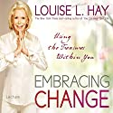 Embracing Change: Using the Treasures Within You  by Louise L. Hay