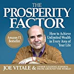 The Prosperity Factor: How to Achieve Unlimited Wealth in Every Area of Your Life | Joe Vitale, other leading experts