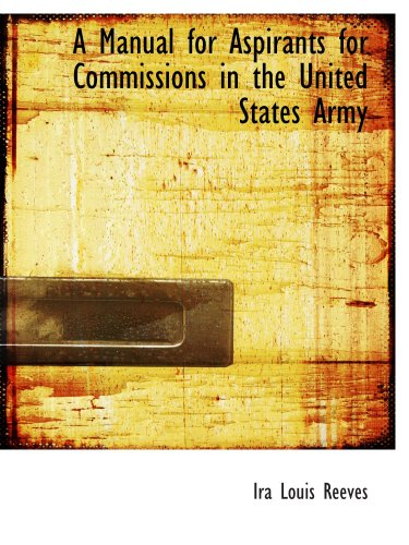 A Manual for Aspirants for Commissions in the United States Army