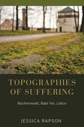 Topographies of Suffering: Buchenwald, Babi Yar, Lidice PDF