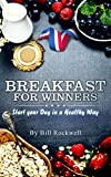 Breakfast: Breakfast for Winners  Start your Day in a Healthy Way. With Tons of Fast and Healthy Recipes to Give you Energy for the Whole Day