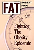 Fat: Fighting the Obesity Epidemic Robert Pool