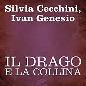 Il drago e la collina [The Dragon and the Hill] Audiobook