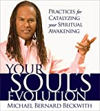 Your Souls Evolution: Practices for Catalyzing Your Spiritual Awakening