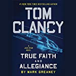 Tom Clancy True Faith and Allegiance: A Jack Ryan Novel, Book 17 Audiobook by Mark Greaney Narrated by Scott Brick