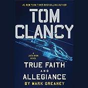 Tom Clancy True Faith and Allegiance: A Jack Ryan Novel, Book 17 | Mark Greaney