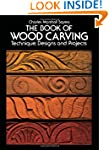 The Book of Wood Carving: Techniques,...