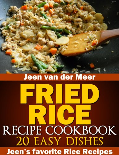 Fried Rice Recipe Cookbook: 20 Easy Dishes (Jeen's favorite Rice Recipes) by Jeen van der Meer