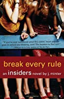 Break Every Rule: An Insiders Novel (Insiders (Bloomsbury))