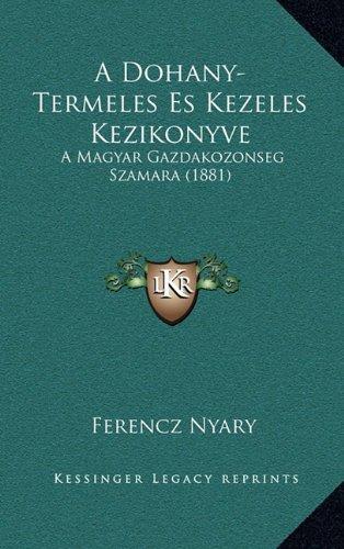 A Dohany-Termeles Es Kezeles Kezikonyve: A Magyar Gazdakozonseg Szamara (1881)