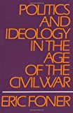 Politics and Ideology in the Age of the Civil War (0195029267) by Foner, Eric