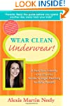Wear Clean Underwear!: A Fast, Fun, F...