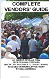 Complete Vendors Guide: An Insider Reveals How Professional Vendors Succeed On Minimal Investment (Volume 2) (147507560X) by Anderson, Gail