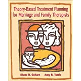 Theory-Based Treatment Planning for Marriage and Family Therapists: Integrating Theory and Practice (Marital, Couple, & Family Counseling) ~ Diane R. Gehart
