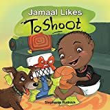Jamaal Likes To Shoot (Little Ballers Of The World Book 4)