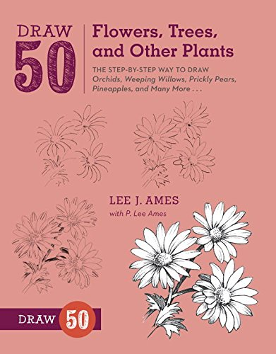 Draw 50 Flowers, Trees, and Other Plants: The Step-by-Step Way to Draw Orchids, Weeping Willows, Prickly Pears, Pineapples, and Many More... (Draw For Beginners compare prices)