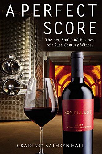 A Perfect Score: The Art, Soul, and Business of a 21st-Century Winery by Kathryn Hall, Craig Hall
