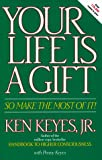 Your Life Is a Gift -- So Make the Most of It (Keyes, Jr, Ken) (0915972123) by Ken Keyes