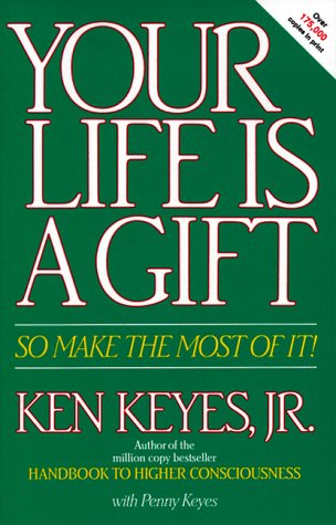 Your Life Is a Gift -- So Make the Most of It (Keyes, Jr,...