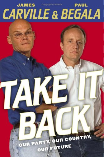 Take It Back: Our Party, Our Country, Our Future, James Carville, Paul Begala