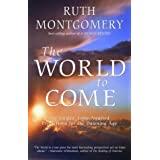The World to Come: The Guides' Long-Awaited Predictions for the Dawning Age ~ Ruth Montgomery