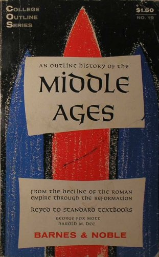 An outline history of the Middle Ages from the decline of the Roman Empire through the Reformation, (College outline series), George Fox Mott