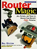 img - for Router Magic: Jigs, Fixtures, and Tricks to Unleash Your Router's Full Potential book / textbook / text book