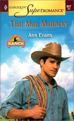 That Man Matthews: Home on the Ranch (Harlequin Superromance No. 957), Ann Evans