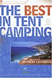 Search : The Best in Tent Camping: Southern California: A Guide for Car Campers Who Hate RVs, Concrete Slabs, and Loud Portable Stereos (Best Tent Camping)