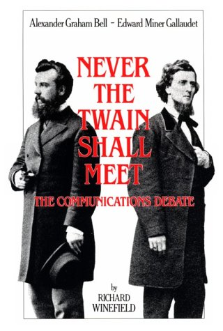 Never the Twain Shall Meet: Bell, Gallaudet, and the...
