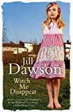 Jill Dawson Watch Me Disappear
