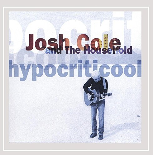 Josh Cole and the Household - Hypocriticool