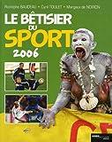 echange, troc Rodolphe Baudeau, Cyril Toulet, Margaux de Noiron - Le bêtisier du sport 2006 : Les photos les plus drôles de l'histoire du sport