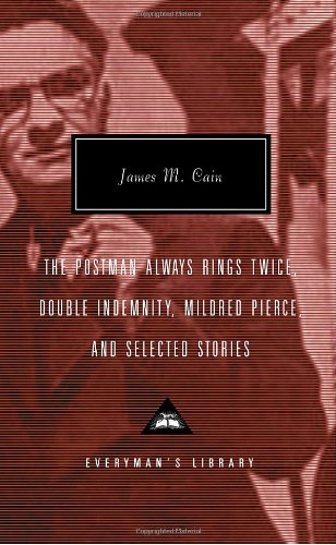 The Postman Always Rings Twice, Double Indemnity, Mildred Pierce, and Selected Stories, James M. Cain